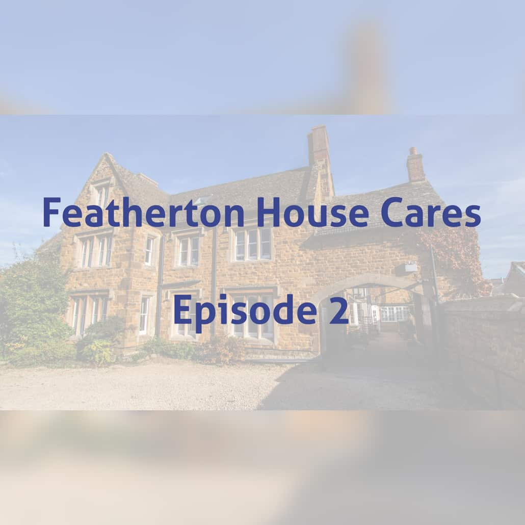 Featherton House Cares Episode 2