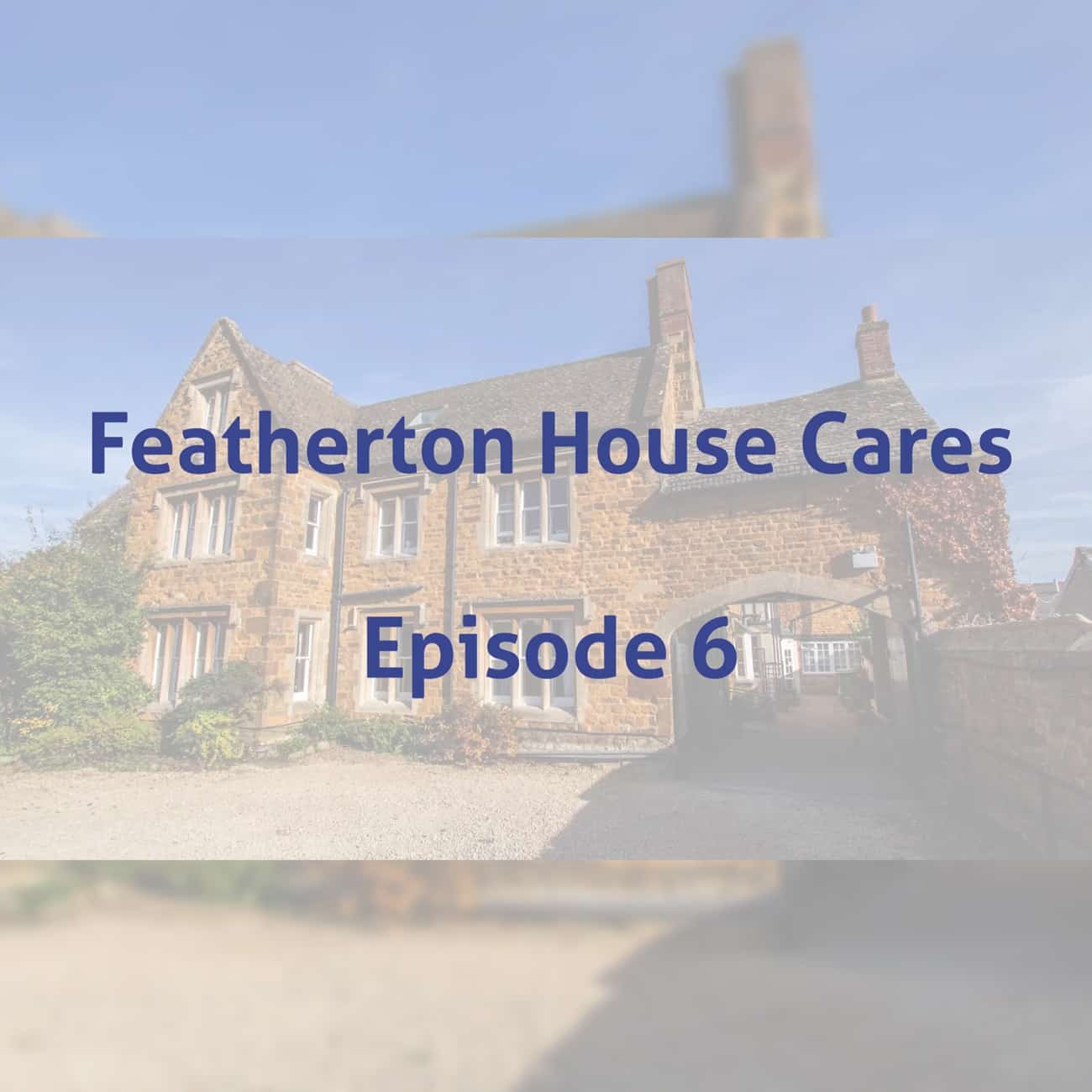 Featherton House Care Episode 6
