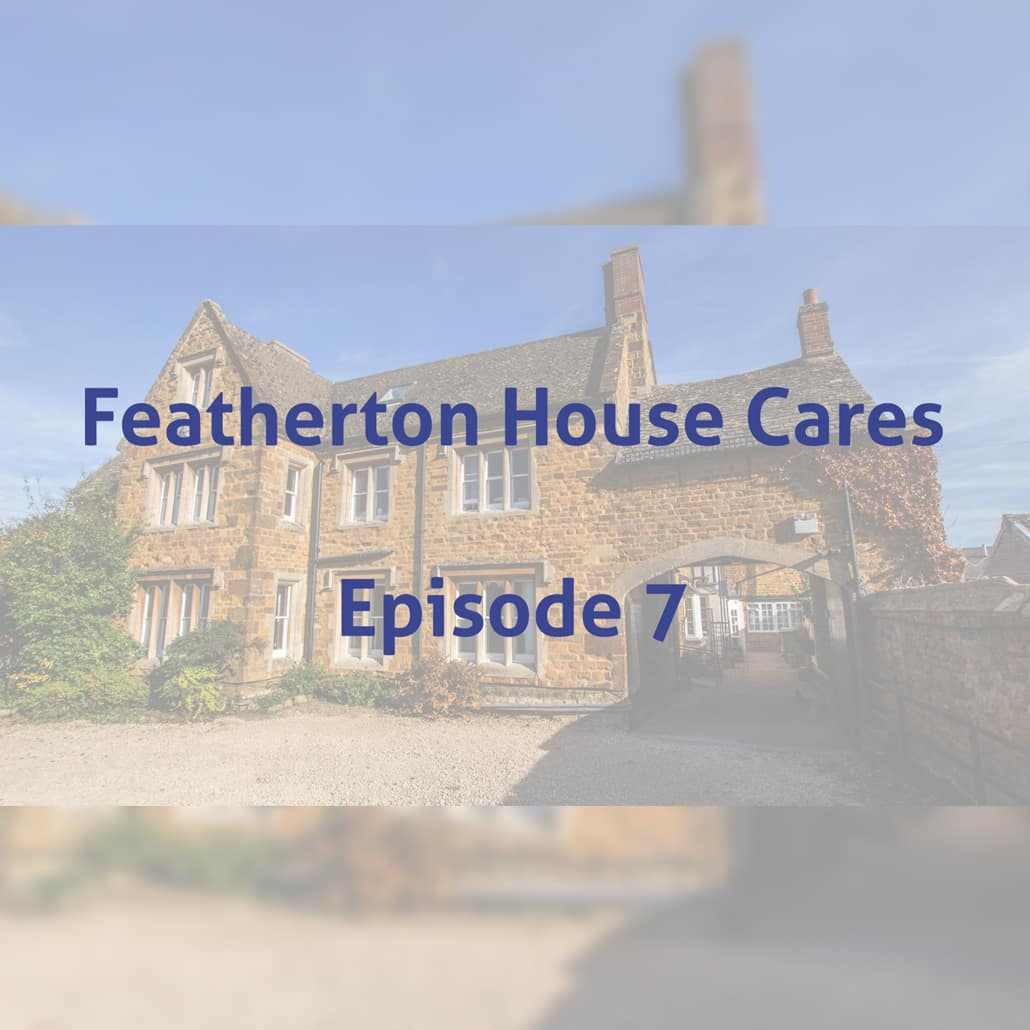 Featherton House Cares Episode 6