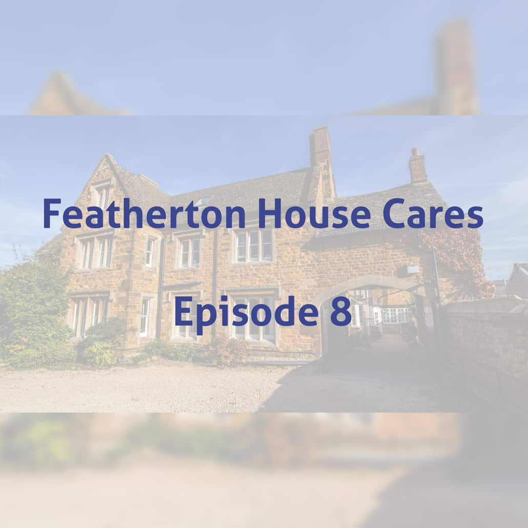 Featherton House Cares Episode 8