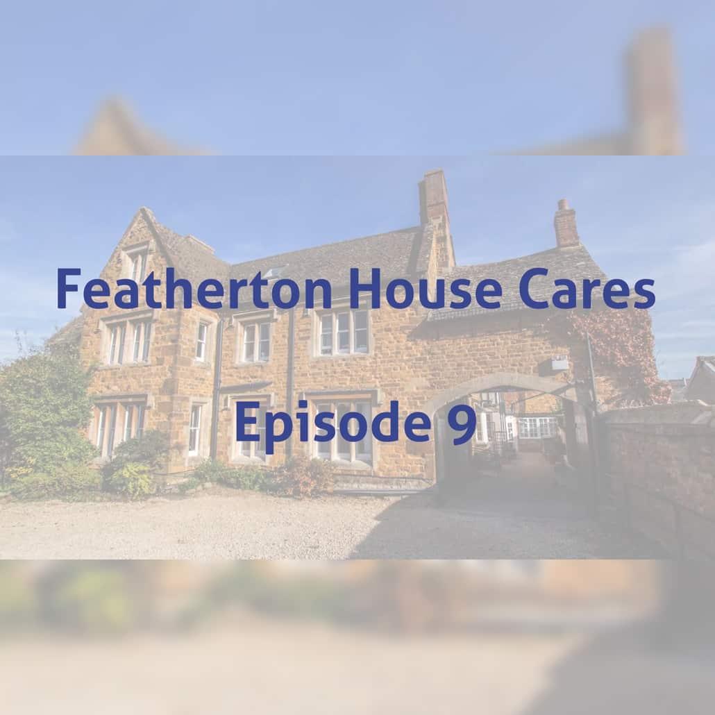 Featherton House Cares Episode 9